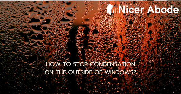 how to stop condensation on outside of windows